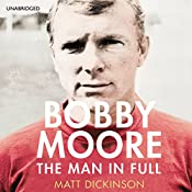 Bobby Moore: The Man in Full | [Matt Dickinson]
