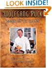 Wolfgang Puck Makes It Easy: Delicious Recipes for Your Home Kitchen