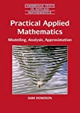 img - for Practical Applied Mathematics: Modelling, Analysis, Approximation (Cambridge Texts in Applied Mathematics) book / textbook / text book