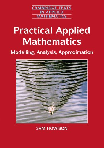 Practical Applied Mathematics: Modelling, Analysis, Approximation (Cambridge Texts in Applied Mathematics)