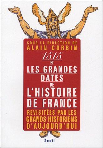 1515 Et Les Grandes Dates De L'histoire De France Revisitees Par Les Grands Historiens D'aujourd'hui, Alain Corbin