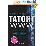 Tatort www: Die spektakulärsten Fälle eines professionellen Hackers - und wie Sie sich gegen Hacking, Phishing...