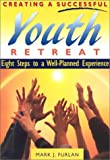 Creating a Successful Youth Retreat: Eight Steps to a Well-Planned Experience