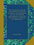 The Covenants and the covenanters; covenants, sermons, and documents of the covenanted reformation  Introd  on the national covenants by James Kerr
