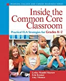Inside the Common Core Classroom: Practical ELA Strategies for Grades K-2 (Pearson College and Career Readiness Series)