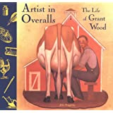 Artist in Overalls: The Life of Grant Wood
