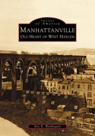 Manhattanville: Old Heart of West Harlem (NY) (Images of America): Eric K. Washington: 9780738509860: Amazon.com: Books