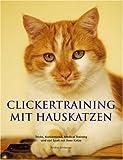 Clickertraining mit Hauskatzen: Tricks, Kunststücke, Medical Training und viel Spaß mit Ihrer Katze - Andrea Amberger