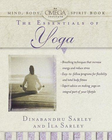 The Essentials of Yoga (Omega Institute Mind, Body, Spirit Series)