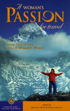 A Woman's Passion for Travel: More True Stories from a Woman's World (Travelers' Tales)