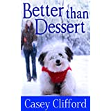 Better Than Dessert (Dessert Dames Book 1) ~ Casey Clifford