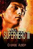 Small Town Superhero III (Small Town Superhero Series Book 3)