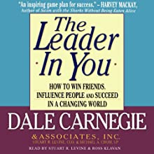 The Leader in You Audiobook by Stuart R. Levine, Dale Carnegie & Associates, Michael A. Crom Narrated by Stuart R. Levine