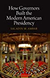 How Governors Built the Modern American Presidency (Haney Foundation Series)