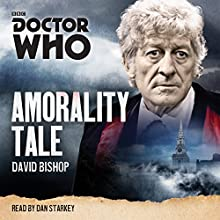 Doctor Who: Amorality Tale: A 3rd Doctor novelisation Radio/TV Program by David Bishop Narrated by Dan Starkey