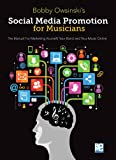 Social Media Promotions for Musicians: A Manual for Marketing Yourself, Your Band, and Your Music Online (Music Pro Guides)