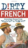 img - for Dirty French: Everyday Slang from