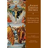 We Believe in One Holy Catholic and Apostolic Church (Ancient Christian Doctrine) ~ Angelo Di Berardino