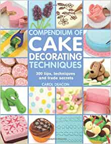 Cake Decorating Tips Book : Compendium of Cake Decorating Techniques: 200 Tips ...