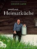 : Meine Heimatküche: Lieblingsrezepte aus dem grünen Herzen Österreichs