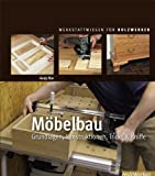 Möbelbau: Grundlagen, Konstruktionen, Tricks & Kniffe