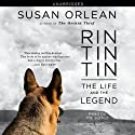 Rin Tin Tin: The Life and the Legend (       UNABRIDGED) by Susan Orlean Narrated by Susan Orlean