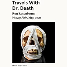 Travels with Dr. Death: Vanity Fair, May 1990 Newspaper / Magazine by Ron Rosenbaum Narrated by L. J. Ganser