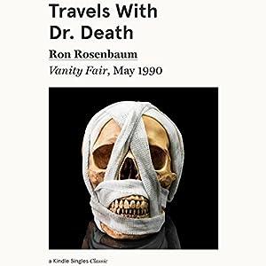Travels with Dr. Death: Vanity Fair, May 1990 Audiomagazin von Ron Rosenbaum Gesprochen von: L. J. Ganser