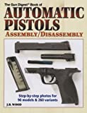 The Gun Digest Book of Automatic Pistols Assembly / Disassembly