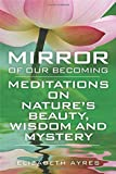 img - for Mirror of Our Becoming: Meditations on Nature's Beauty, Wisdom and Mystery book / textbook / text book