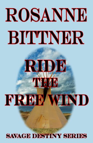 Rosanne Bittner - Ride the Free Wind (Savage Destiny Book 2) (English Edition)