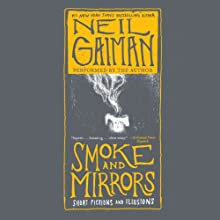 Smoke and Mirrors: Short Fictions and Illusions Audiobook by Neil Gaiman Narrated by Neil Gaiman