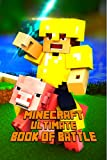 Minecraft: Ultimate Book of Battle: Spectacular All-in-One Minecraft Combat Guide. Intelligent Suggestions and Awesome Strategies to Win Every PvP and Mob Fight. A Treasure For All Minecraft Fans!