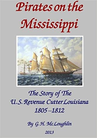 Pirates on the Mississippi: The Story of the U.S. Revenue Cutter Louisiana  1805 - 1812 written by G. H. Mc Loughlin