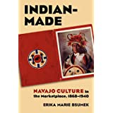 Indian-Made: Navajo Culture in the Marketplace, 1868-1940 (Cultureamerica)