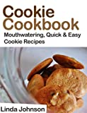 Cookie Cookbook - Mouthwatering Quick and Easy Cookie Recipes
