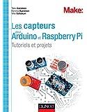 Les capteurs pour Arduino et Raspberry Pi -Tutoriels et projets : Tutoriels et projets (Hors collection)