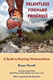 Bryon Powell Relentless Forward Progress: A Guide to Running Ultramarathons