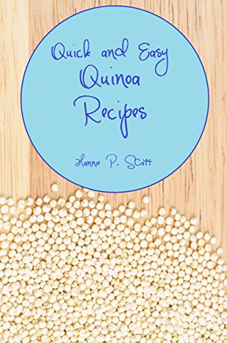 Quick and Easy Quinoa Recipes: Quinoa Cookbook - Quinoa Recipes (Quick and Easy Cooking Series) by Hannie P. Scott