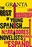Granta 113: The Best of Young Spanish Language Novelists (Los Mejores Narradores Jovenes en Espanol)