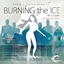 Burning the Ice: Avatars Dance, Book 3 Audiobook by M. J. Locke Narrated by Dina Pearlman