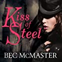 Kiss of Steel: London Steampunk, Book 1 Audiobook by Bec McMaster Narrated by Alison Larkin