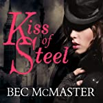 Kiss of Steel: London Steampunk, Book 1 (       UNABRIDGED) by Bec McMaster Narrated by Alison Larkin