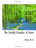 The Earthly Paradise: A Poem (0559987897) by Morris, William