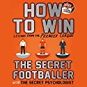 How To Win: Lessons from the Premier League Hörbuch von  The Secret Footballer Gesprochen von: Damian Lynch