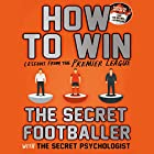 How To Win: Lessons from the Premier League Hörbuch von  The Secret Footballer Gesprochen von: Damian Lynch