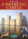 Life in a Medieval Castle: From 1066 to the 1500s
