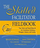 img - for The Skilled Facilitator Fieldbook: Tips, Tools, and Tested Methods for Consultants, Facilitators, Managers, Trainers, and Coaches book / textbook / text book