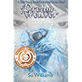 DREAM WEAVER - Dream Weaver Novels Book 1 **FREE**: A Dark Young Adult Paranormal Fiction Novel ~ Su Williams