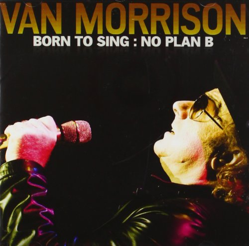 Van Morrison - Born To Sing: No Plan B - Zortam Music